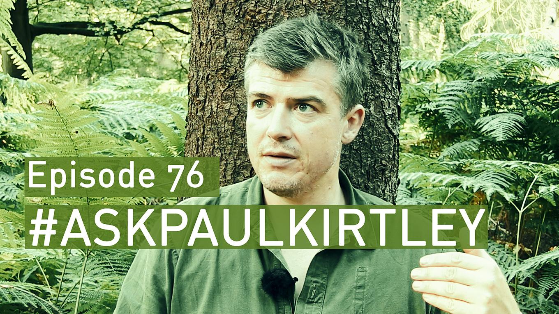 Ask Paul Kirtley answers Epsiode 76
